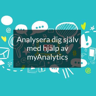 myAnalytics i M365. Hur du analyserar dig själv. Jonas Jaani, Fredrik Scheja.
