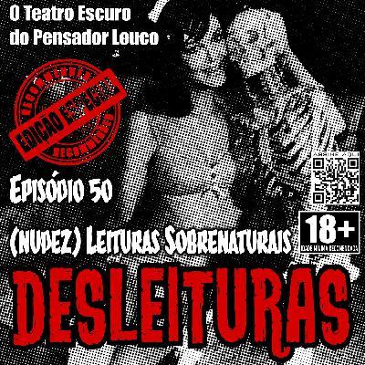 Desleituras 50 - Especial - (nudez) Leituras Sobrenaturais