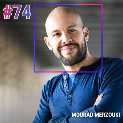 #74 MOURAD MERZOUKI : CRÉER SA CHANCE