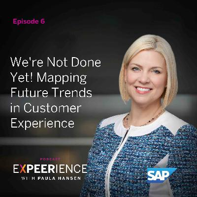 We're Not Done Yet! Mapping Future Trends in Customer Experience