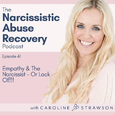 041 Empathy & The Narcissist - Or Lack Of!!!