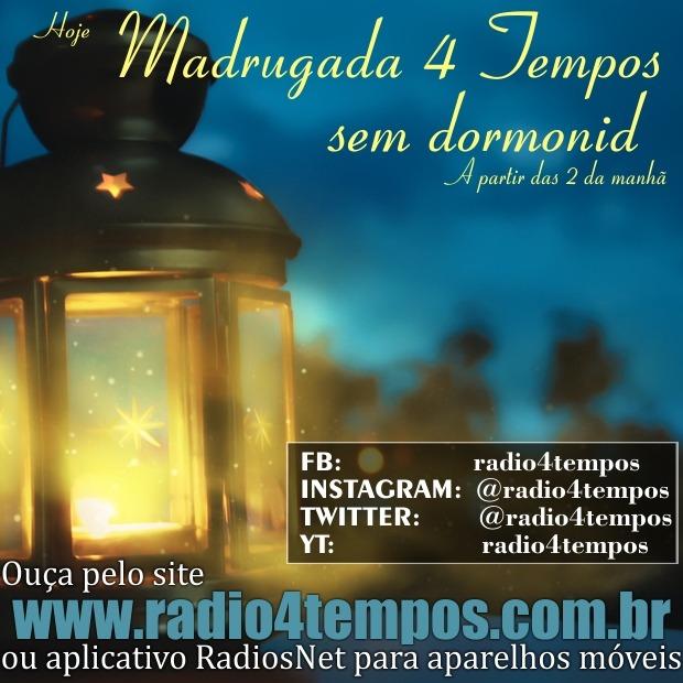 Rádio 4 Tempos - Madrugada sem Dormonid 09:Rádio 4 Tempos