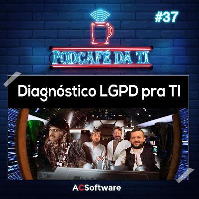 #37 - Diagnóstico LGPD para TI