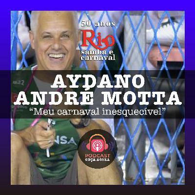 Ep. 15 - Aydano André Motta - Meu Carnaval Inesquecível