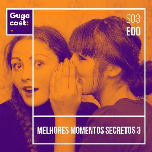 Melhores Momentos Secretos 3 - Gugacast - S03E00