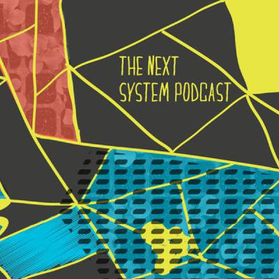 Guest Episode! The Next System Podcast