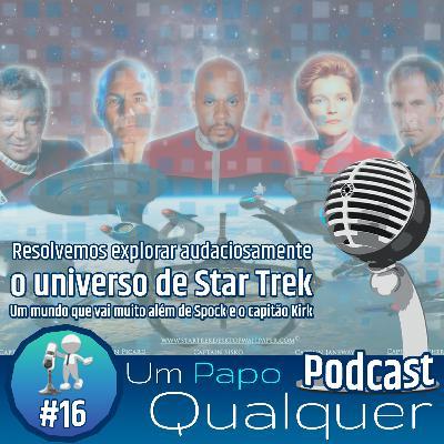 O universo de Star Trek (Um Papo Qualquer #16)
