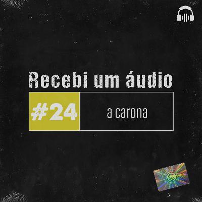 #24 - A Carona