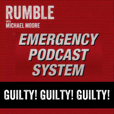 Ep. 184: EMERGENCY PODCAST SYSTEM — Guilty! Guilty! Guilty!