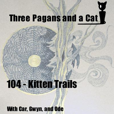 Episode 104: Kitten Trails