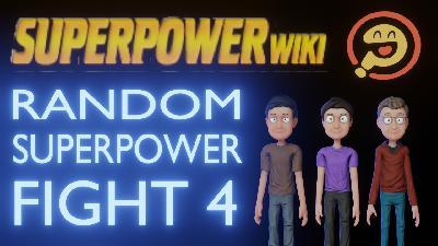 Episode 107: Random Super Power Fight 4