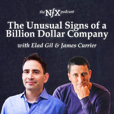 The Unusual Signs of a Billion Dollar Company with Elad Gil & James Currier