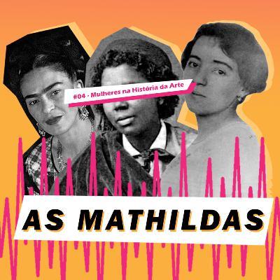 As Mathildas 2020 #04: Mulheres na História da Arte - Conheça 7 mulheres artistas