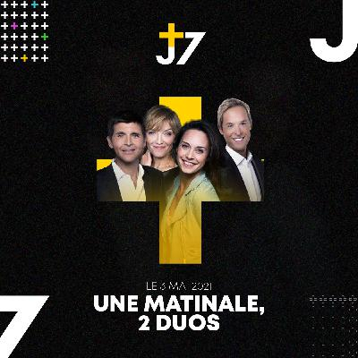 J+7 - 03/05/2021 - Une matinale, 2 duos