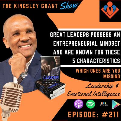 KGS211 | Great Leaders Possess An Entrepreneurial Mindset And Are Known For These 5 Characteristics Which Ones Are You Missing by Kingsley Grant