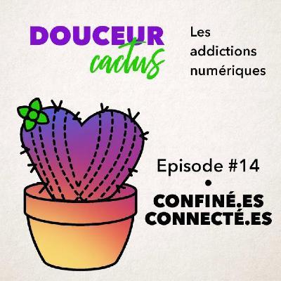 Episode 14 • Confiné.es connecté.es