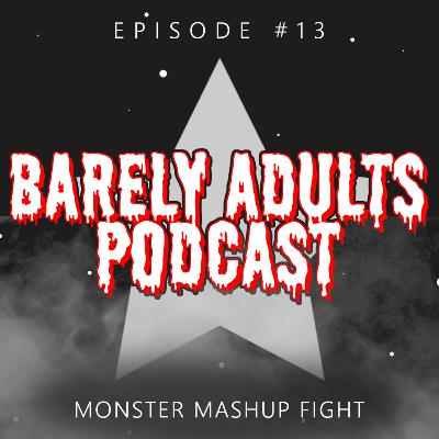 MONSTER MASHUP FIGHT | Barely Adults Podcast #13