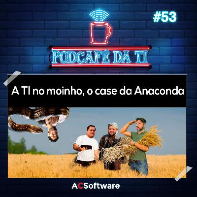 #53 - A TI no moinho, o case da Anaconda
