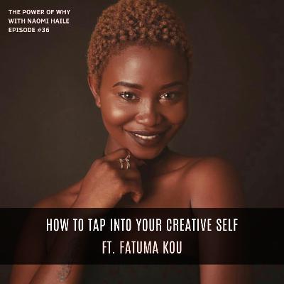 How to Tap Into Your Creative Self | Fatuma Kou