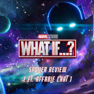 Marvel's What If.... (Spoiler Review ft. Affable Chat)