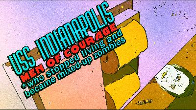 Episode 77: USS Indianapolis-Men of Courage: The Deformation of Sharks w/Killer Rabit