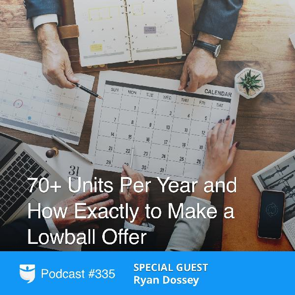 335: 70+ Units Per Year and How Exactly to Make a Lowball Offer with Ryan Dossey