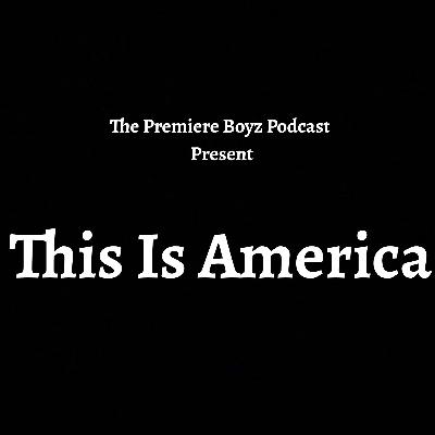 Episode 7 - this is america 6/2/2020