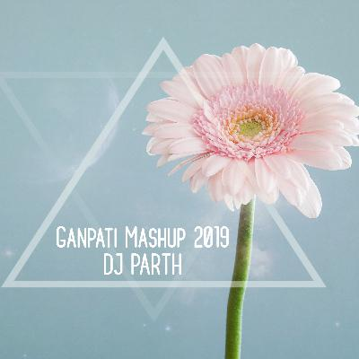 Ganpati Mashup 2019 - DJ PARTH | Ganpati Special