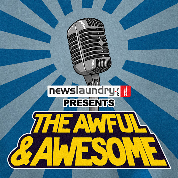The Awful & Awesome Entertainment Wrap:Newslaundry Team