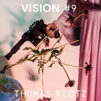 VISION #9 - THOMAS KLOTZ