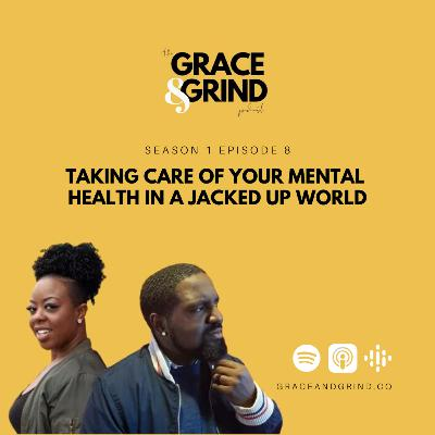 S1 Ep. 8 - Taking Care of Your Mental Health In a Jacked Up World