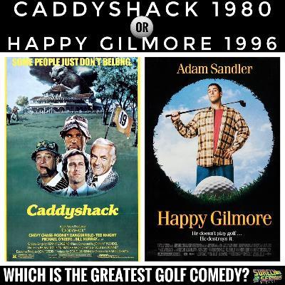 Caddyshack ('80) or Happy Gilmore ('96)?!