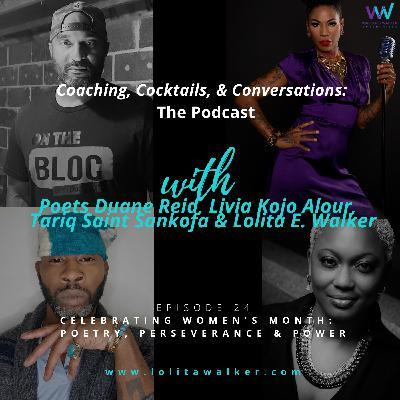 S2E24 - Celebrating Women's Month:  Poetry, Perseverance & Power (with Poets Duane Reid, Livia Kojo Alour, Tariq Saint Sankofa & Lolita E. Walker))