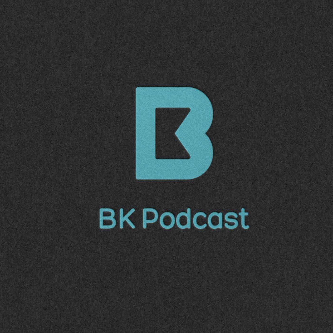 BK Podcast