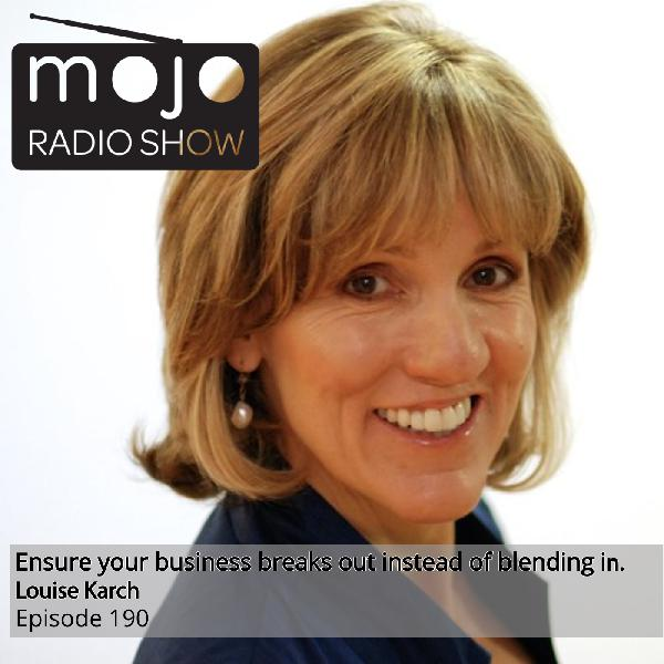 The Mojo Radio Show EP 190: The Two Choices For Your Business, Be Brave Or Be Blah -  Louise Karch