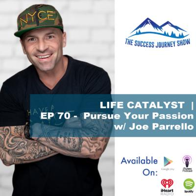 LIFE CATALYST | EP 70 - Pursue Your Passsion w/ Joe Parrello