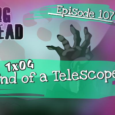 [Episode 107] The Walking Dead: World Beyond | 1x04 | The Wrong End of a Telescope