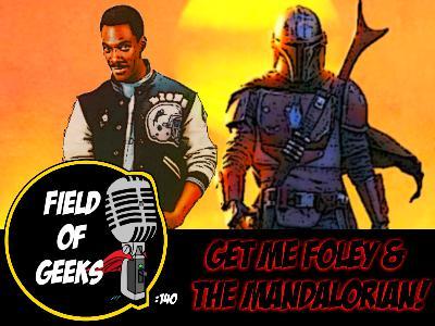 FIELD of GEEKS 140 - GET ME FOLEY & THE MANDALORIAN!