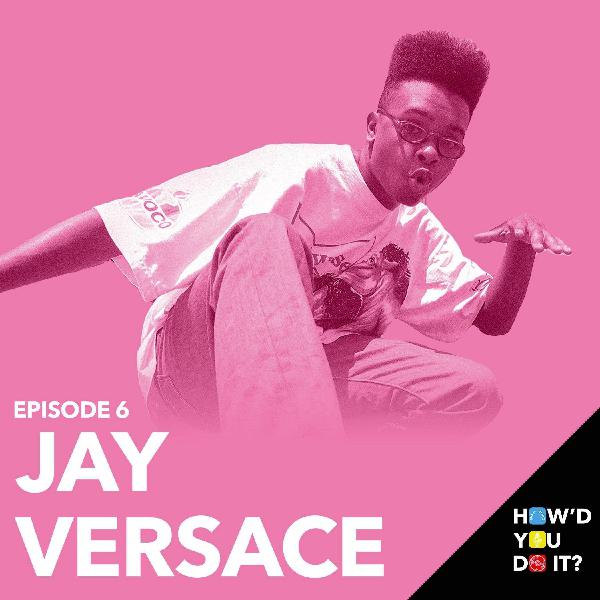 6: Jay Versace - From New Jersey To Sunsoak'ed Los Angeles   Episode 6