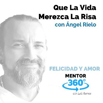 Que La Vida Merezca La Risa, con Ángel Rielo - MENTOR360