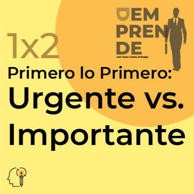 1x2: Primero lo Primero: Urgente vs. Importante