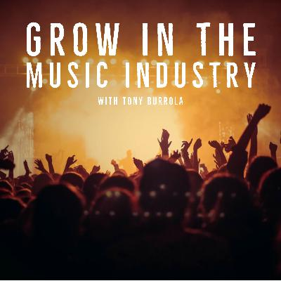 How To Grow In The Music Industry with Tony Burrola