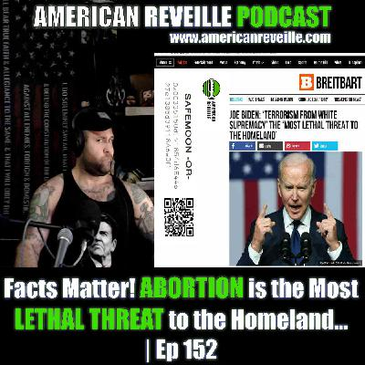 Facts Matter! ABORTION is the Most LETHAL THREAT to the Homeland... | Ep 152