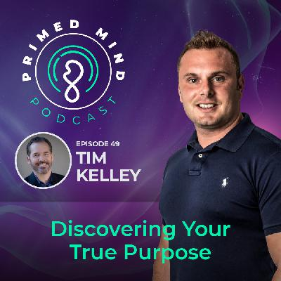 049 - Tim Kelley - Discovering Your True Purpose