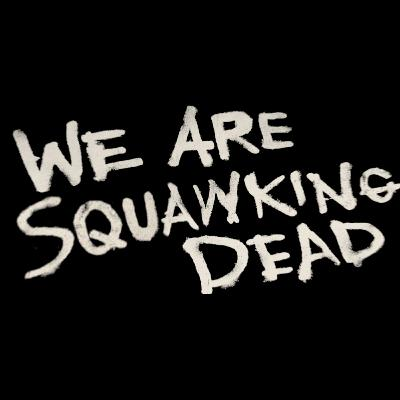 WE ARE SQUAWKING DEAD