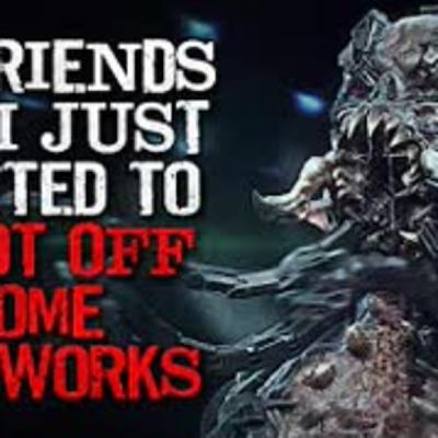 """""""My friends and I just wanted to shoot off some fireworks"""" Creepypasta"""