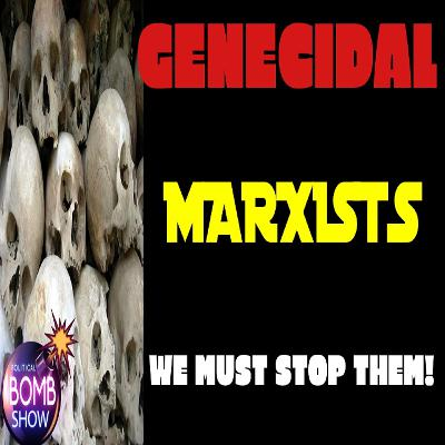 Genocidal Marxists We Must Stop Them!