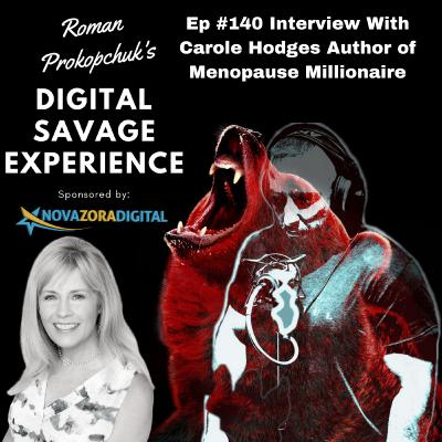 Ep #140 Interview With Carole Hodges Author of Menopause Millionaire - Roman Prokopchuk's Digital Savage Experience Podcast