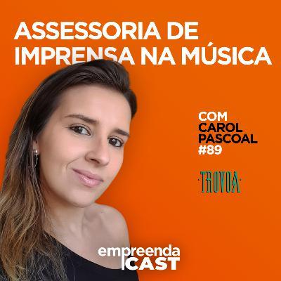 Assessoria de Imprensa na Música com: Carol Pacoal | Trovoa | #EP89