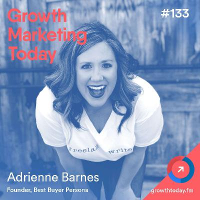 Why Most Marketing Personas Suck (and How to Make It Better) with Adrienne Barnes (GMT133)